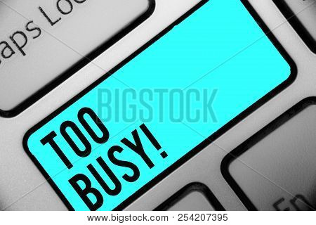 Word writing text Too Busy. Business concept for No time to relax no idle time for have so much work or things to do Keyboard blue key Intention create computer computing reflection document. stock photo