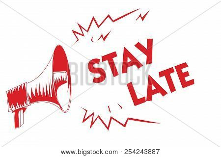 Handwriting text Stay Late. Concept meaning A routine in which a person goes to somewhere out of time Red megaphone loudspeaker important messages screaming speaking loud. stock photo