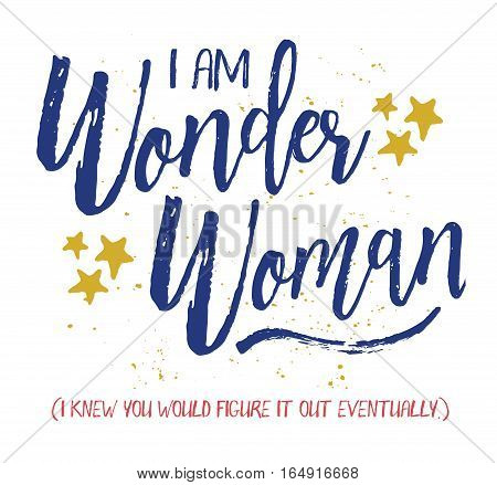 I am Wonder Woman, I knew you would figure it out eventually. Brush Script Typography Design Art card with blue letters, hand-drawn gold stars, blue swash and gold ink splatter on white background. stock photo