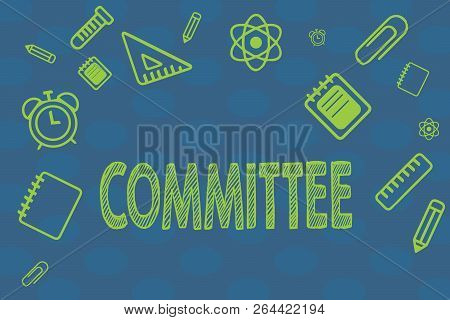 Conceptual hand writing showing Committee. Business photo text Group of showing appointed for a specific function Company teamwork stock photo