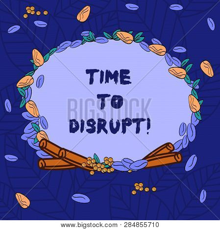 Word writing text Time To Disrupt. Business concept for Moment of disruption innovation required right now Wreath Made of Different Color Seeds Leaves and Rolled Cinnamon photo. stock photo