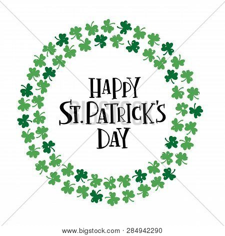 Happy Saint Patrick's Day celebration text. Hand drawn lettering with clover wreath. Irish beer festival. Design element for logo, invitation, badge, card, banner, flyer, typography poster. Vector illustration stock photo