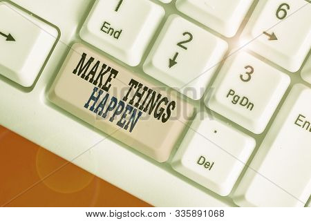 Word writing text Make Things Happen. Business concept for Exert Effort to Achieve and Fulfill something Go and Act. stock photo