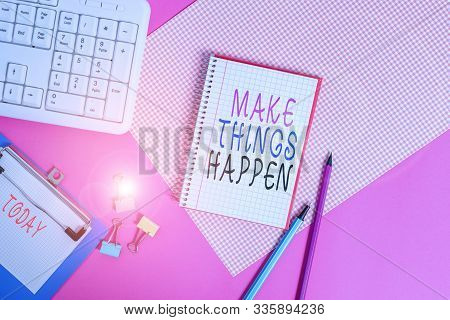 Conceptual hand writing showing Make Things Happen. Business photo showcasing Exert Effort to Achieve and Fulfill something Go and Act Writing equipments and computer stuff placed on plain table. stock photo