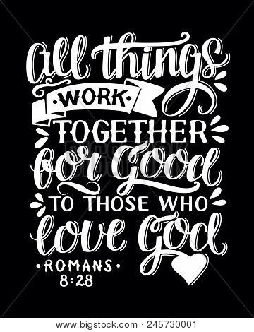 Biblical background with hand lettering All things work together for good to them that love God. Christian poster. Bible verse. Card. Scripture print. Motivational quote. Graphic stock photo