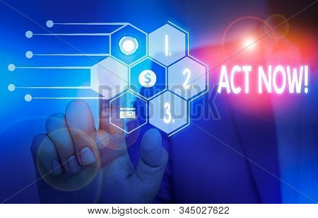Writing note showing Act Now. Business photo showcasing fulfil the function or serve the purpose of Take action Do something Male wear formal suit presenting presentation smart device. stock photo