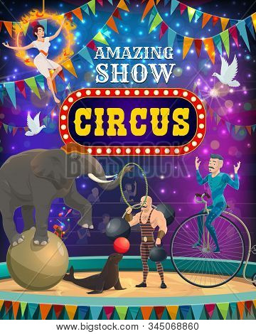 Vintage circus entertainment show, animal tamer and acrobats performance poster. Vector big top circus arena stage, elephant balancing on ball, seal juggling balloon and equilibrist on unicycle stock photo