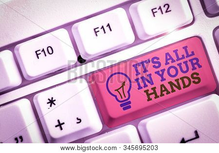 Text sign showing It S All In Your Hands. Conceptual photo we Hold the Rein of our Destiny and Fate. stock photo