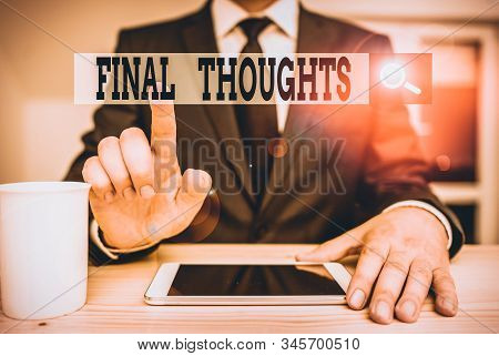 Conceptual hand writing showing Final Thoughts. Business photo text the conclusion or last few sentences within your conclusion Male human wear formal clothes present use hitech smartphone. stock photo