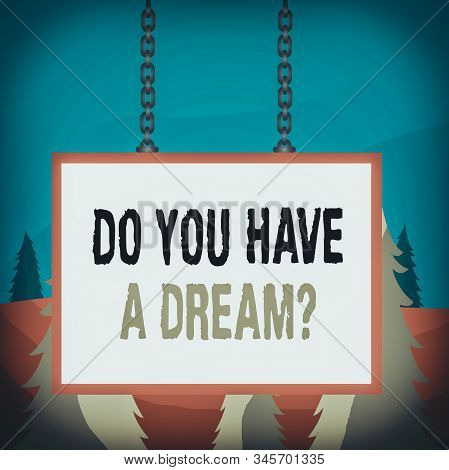 Word writing text Do You Have A Dream Question. Business concept for asking someone about life goals Achievements Whiteboard rectangle frame empty space attached surface chain blank panel. stock photo