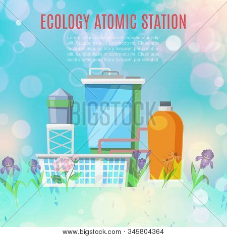 Ecology atomic station and environmental conservation concept with plants, factory, nuclear stations vector illustration. Ecological plant station poster on blur background with flowers. stock photo
