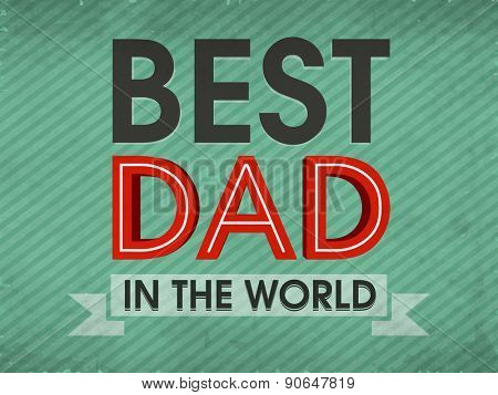 Stylish text Best Dad in the World for Happy Father\'s Day celebration, can be used as poster, banner