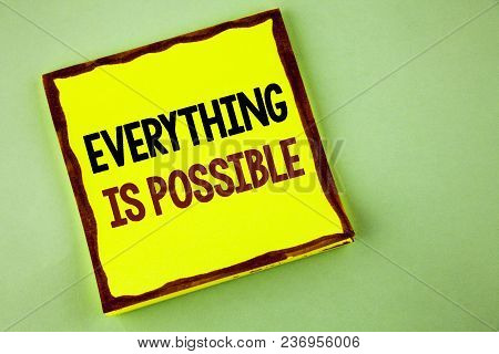Writing Note Showing  Everything Is Possible. Business Photo Showcasing All You Think Or Dream Can B