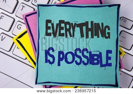Handwriting Text Writing Everything Is Possible. Concept Meaning All You Think Or Dream Can Become T