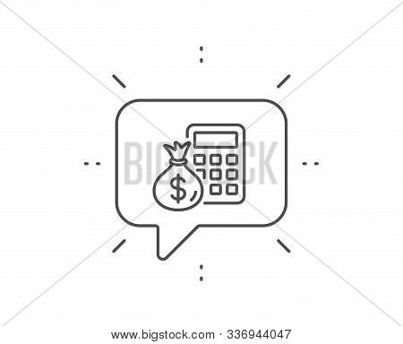 Calculator with money bag line icon. Chat bubble design. Accounting sign. Calculate finance symbol. Outline concept. Thin line finance Calculator icon. Vector stock photo