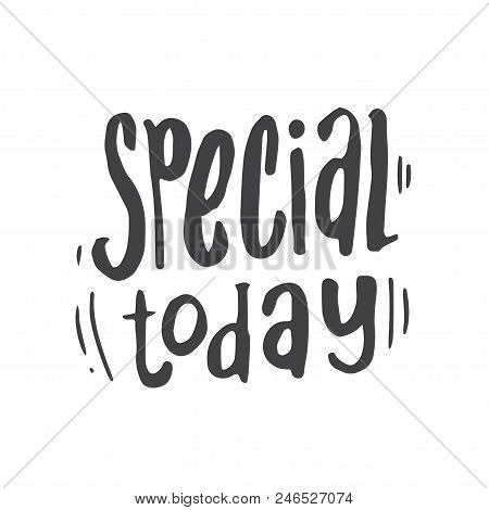 Handdrawn lettering of a phrase Special Today. Unique typography handdrawn sign on white background. Lettering for shops and shopping centres. Vector art isolated on background. stock photo