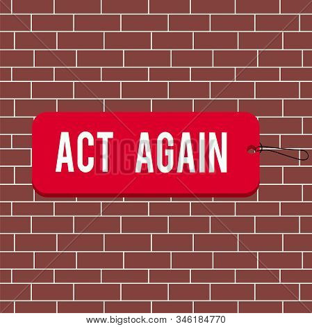 Text sign showing Act Again. Conceptual photo do something for a particular purpose Take action on something Label tag badge rectangle shaped empty space string colorful background. stock photo