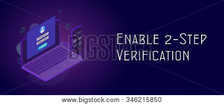 Enable Two Step Verification - 2FA 2 steps authentication secure password concept. Isometric smartphone and laptop with UI UX authentication login form. Header and footer banner template with text stock photo