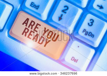 Text sign showing Are You Ready. Conceptual photo Alertness Preparedness Urgency Game Start Hurry Wide awake. stock photo