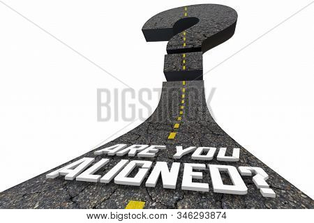 Are You Aligned Words Road Alignment Same Direction 3d Illustration stock photo