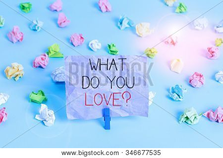 Writing Note Showing What Do You Love Question. Business Photo Showcasing Enjoyable Things Passion F