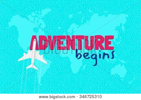 Adventure begins motivation text and flight airplane on sky above world map continents. Tourist traveler inspiration quote lettering greeting card design template. Vector journey illustration stock photo