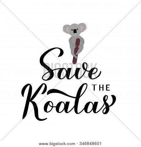 Save the koalas lettering with sad cartoon baby koala isolated on white. Affected animals fire concept. Vector template for banner, typography poster, flyer, sticker, t-shirt, etc. stock photo