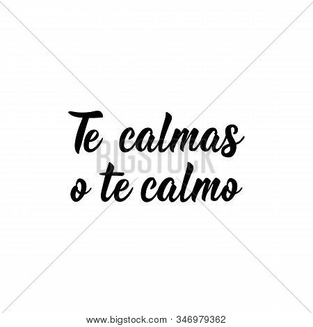 Te calmas o te calmo. Lettering. Translation from Spanish - You calm down or i calm you down. Element for flyers, banner and posters. Modern calligraphy stock photo