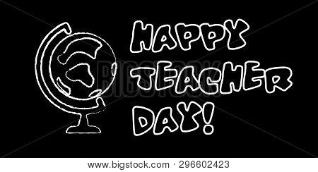 Happy Teacher Day Banner. White Chalk Outline On Blackboard Style. Vector Illustration With Greeting