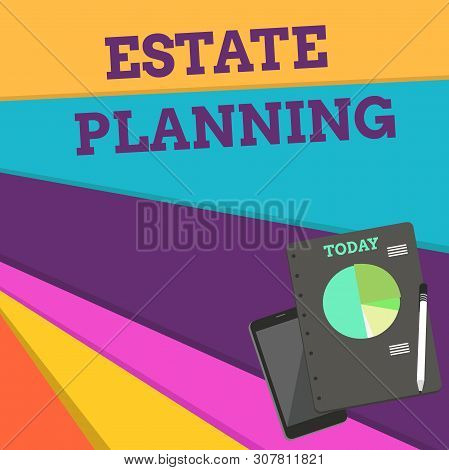 Handwriting text Estate Planning. Concept meaning The analysisagement and disposal of that demonstrating s is estate Layout Smartphone Off Ballpoint Pen RingBound Notepad Business Pie Chart. stock photo