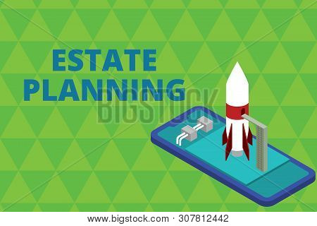 Word writing text Estate Planning. Business concept for The analysisagement and disposal of that demonstrating s is estate Ready to launch rocket lying smartphone. Startup negotiations to begin. stock photo
