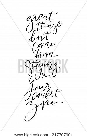 Hand drawn lettering. Ink illustration. Modern brush calligraphy. Isolated on white background. Great things don't come from staying the your comfort zone. stock photo