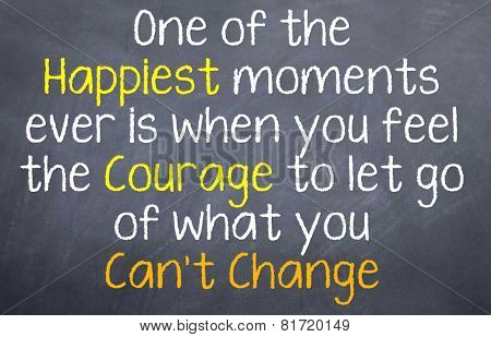 Motivational Saying happiest occurs when you let go of the fear and take the courage to change stock photo