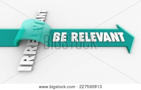 Be Relevant Vs Irrelevant Arrow Over Word 3d Illustration stock photo