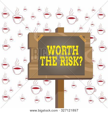 Writing note showing Worth The Risk Question. Business photo showcasing asking if certain action balanced with its reaction Wood plank wood stick pole paper note attached adhesive tape. stock photo