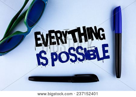 Conceptual Hand Writing Showing Everything Is Possible. Business Photo Showcasing All You Think Or D