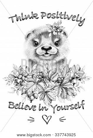 Hand drawn River Otter cub and wild berries. Pencil drawing cute animal with floral elements. Monochrome typography slogan think positively - inscription. Clip art, print, t-shirt design. stock photo