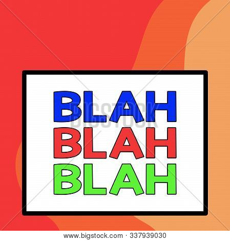 Word writing text Blah Blah Blah. Business concept for Talking too much false information gossips nonsense speaking Big white blank square background inside one thick bold black outline frame. stock photo