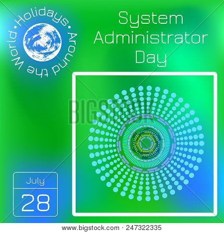 System Administrator Day. 28 July. Abstract techno background. Calendar. Holidays Around the World. Event of each day. Green blur background - name, date, illustration. stock photo