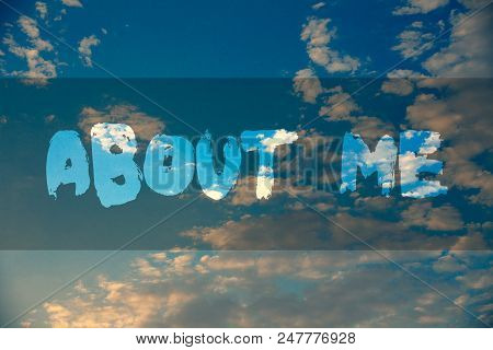 Conceptual hand writing showing About Me. Business photo showcasing Personality Behavior Attitude Character Individual Etiquette Manner Ideas message reflection cloudy sky sunset natural landscape stock photo