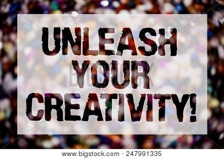 Conceptual hand writing showing Unleash Your Creativity Call. Business photo text Develop Personal Intelligence Wittiness Wisdom Blurry crowd thoughts stroke ideas message reflection things stock photo