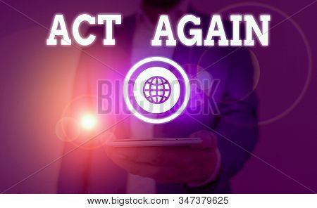 Text sign showing Act Again. Conceptual photo do something for a particular purpose Take action on something. stock photo