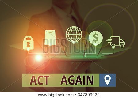 Conceptual hand writing showing Act Again. Business photo text do something for a particular purpose Take action on something. stock photo