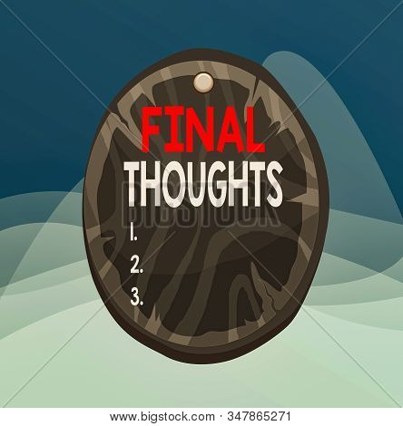 Writing note showing Final Thoughts. Business photo showcasing the conclusion or last few sentences within your conclusion Oval plank round wooden board circle shaped wood background. stock photo
