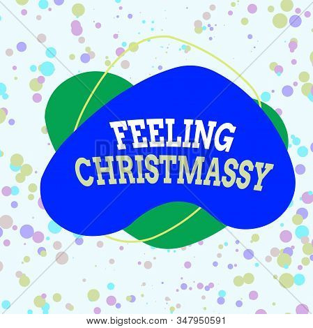 Word writing text Feeling Christmassy. Business concept for Resembling or having feelings of Christmas festivity Asymmetrical uneven shaped format pattern object outline multicolour design. stock photo