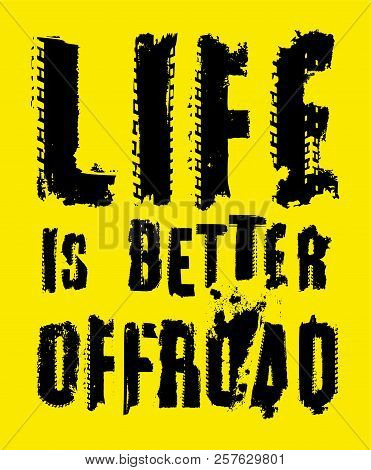 Life is better offroad. Stamp words made from unique letters.  Vertical vector illustration useful for poster, print and apparel design. Editable graphic element in yellow and black colours. stock photo