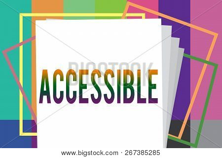 Word writing text Accessible. Business concept for Able to be reached or entered Friendly Easygoing Easy access stock photo