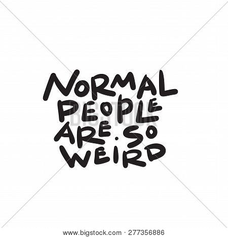 Normal people are so weird. Funny hand written saying. Made in vector. stock photo