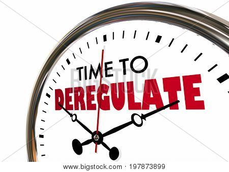 Time to Deregulate Remove Reduce Rules Oversight Clock Hands Ticking 3d Illustration stock photo
