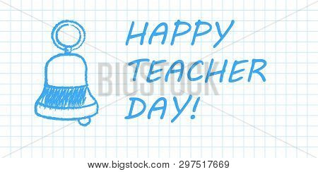 Happy Teacher Day Banner. Blue Pen Drawn Outline On White Checkered Paper Textbook Page. Vector Illu